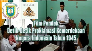 Film Pendek | Detik-Detik Proklamasi Kemerdekaan Negara Indonesia Tahun 1945
