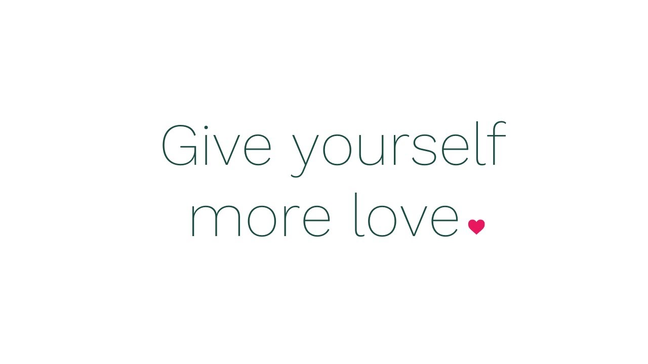Give Yourself More Love