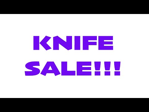 KNIFE SALE!!!