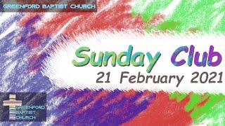 Greenford Baptist Church Sunday Club - 21 February 2021