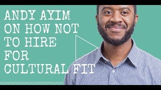 Andy Ayim on ditching culture fit and unleashing creativity.