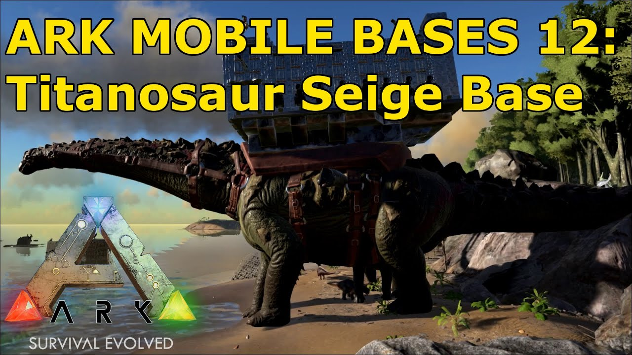 Ark Mobile Bases 12 Titanosaur Siege Base Concept Build