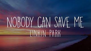 Linkin Park - Nobody Can Save Me(Lyrics Video)