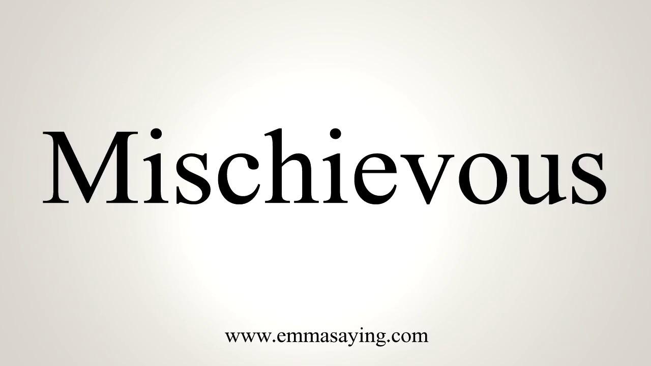 How To Pronounce Mischievous