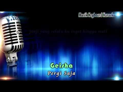 Pergi Saja - Geisha  Karaoke Tanpa Vokal