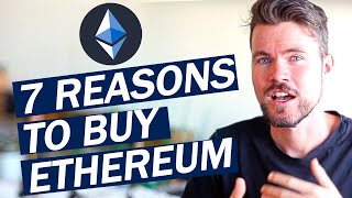 Should I buy Ethereum?  7 Reasons to buy Ethereum and why it's a good investment (Part 2)