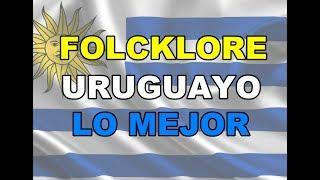 FOLKLORE URUGUAYO LO MEJOR 1- 🎸-2020 - Selección del folklore uruguayo
