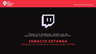 SiS MasterClass con Ignacio Estanga, Director of Content & Partnerships LATAM de Twitch