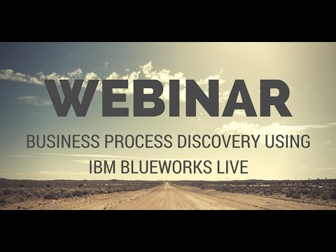 WEBINAR: Business Process Discovery using IBM Blueworks Live