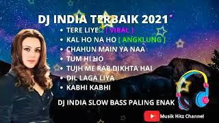 Dj India Terbaik 2021 Full Bass Tere Liye Dj Tere Liya Dj Kal Ho Na Ho Dj India Terbaru 2021