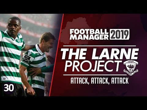 THE LARNE PROJECT: S3 E30 - Attack, Attack, Attack | Football Manager 2019 Let's Play #FM19