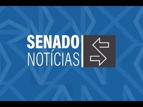 Edição da noite: Código de Defesa do Contribuinte está em análise no Senado