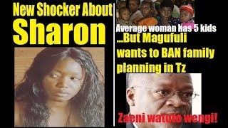 Brand New Shocker On Sharon Plus Magufuli Says NO To Family Planning In Tanzania
