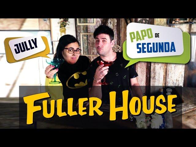Papo de Segunda - Fuller House