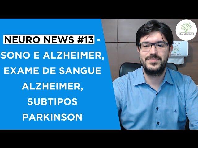 Neuro News #13 - Sono e Alzheimer, Exame de sangue Alzheimer, subtipos Parkinson