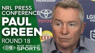 NRL Press Conference: Paul Green - Round 18 | NRL on Nine