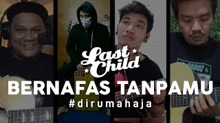 Download lagu Last Child #DiRumahAja - Bernafas Tanpamu