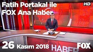 26 Kasım 2018 Fatih Portakal ile FOX Ana Haber