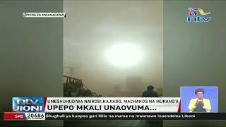 Upepo mkali washuhudiwa Nairobi, Thika, Kajiado, Machakos na Murang'a