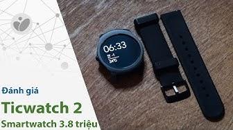 Đánh giá Ticwatch 2 - smartwatch 3.8tr hỗ trợ nghe gọi cho iPhone