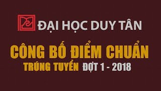 [dtuTV] Đại học Duy Tân công bố điểm chuẩn vào Đại học đợt 1 năm 2018