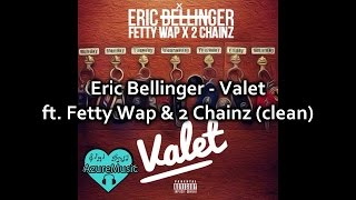 Eric Bellinger - Valet ft. Fetty Wap & 2 Chainz (clean)
