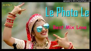 Le Photo Le Dj Song 2019 - Latest DJ Song -Best Mixlove