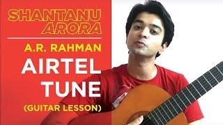 Airtel Tune | A.R. Rahman (Guitar Lesson) | Shantanu Arora