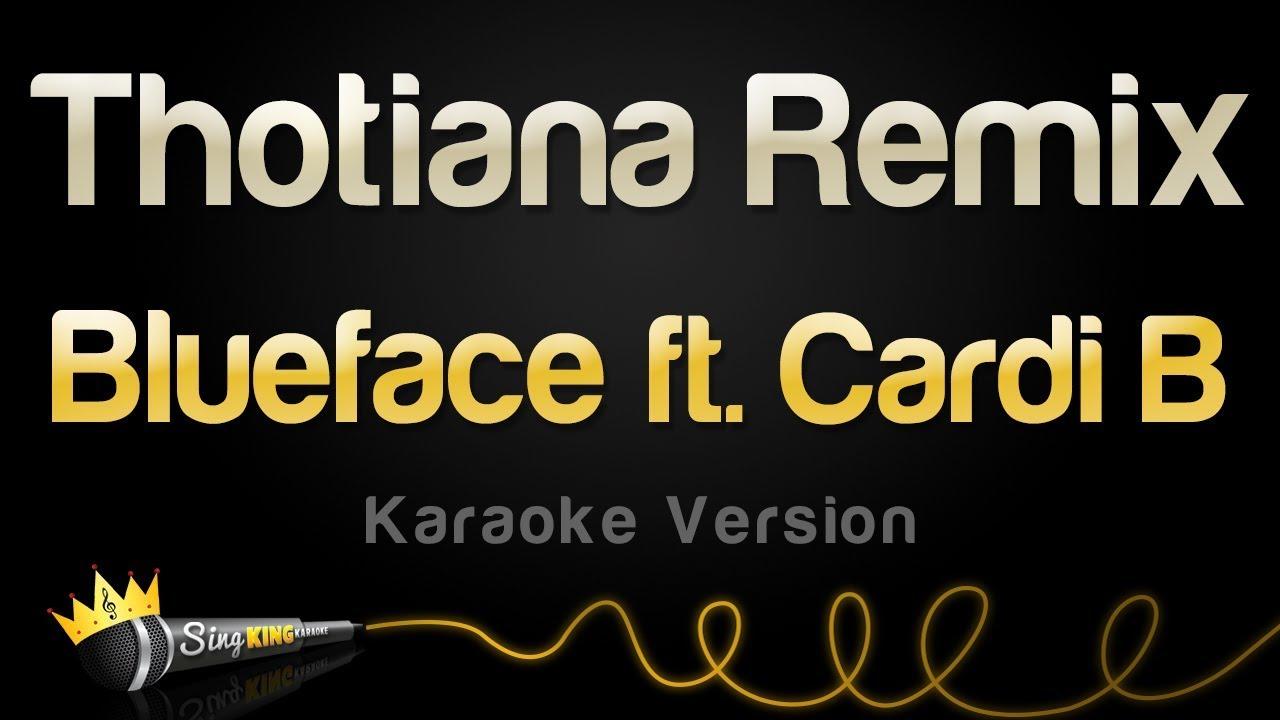 Download Blueface ft. Cardi B - Thotiana Remix (Karaoke Version)