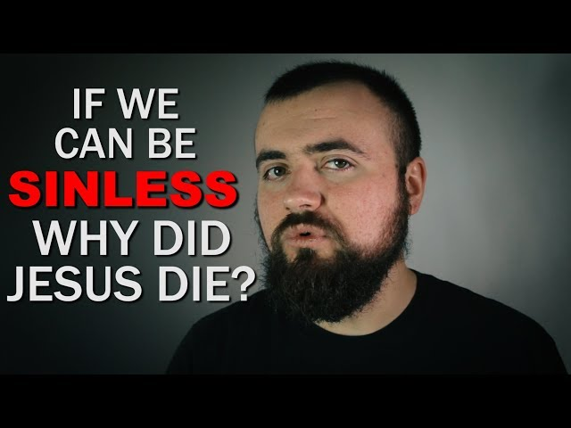 If We Can Be Sinless, Why Did Jesus Die?