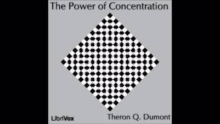 The Power of Concentration by Theron Q. Dumont (Self Improvement and Personal Growth)