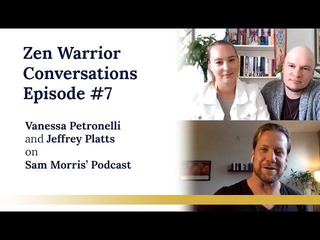 Zen Warrior Conversations Episode #7  Jeffrey Platts and Vanessa Petronelli