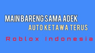 Auto laughing playing same Adek Roblox Indonesia