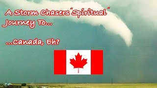 "A Storm Chasers ""Spiritual"" Journey To... ...Canada, Eh?"