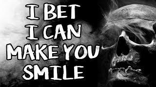 "Video ""I Bet I Can Make You Smile""   CreepyPasta Storytime download MP3, 3GP, MP4, WEBM, AVI, FLV September 2017"