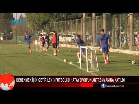 Denenmek için getirilen 3 futbolcu Hatayspor'un antrenmanına katıldı