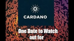 Cardano, one date that might cause a retrace to watch out for