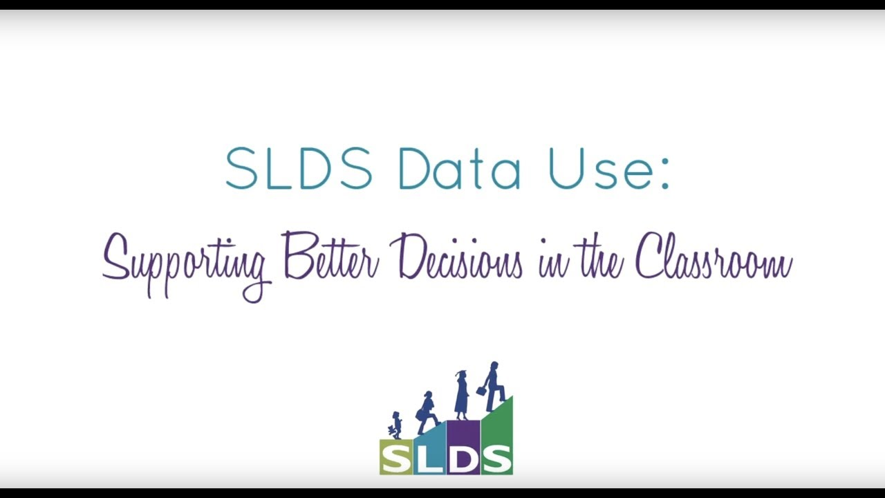 SLDS Data Use: Supporting Better Decisions in the Classroom