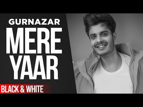 Mere Yaar (Official B&W Video) | Gurnazar Ft Nirmaan, Harry Verma | Latest Punjabi Songs 2020