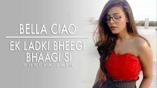 Bella Ciao x Ladki bheegi bhaagi si  | Female Cover | Shreya Jain | Pranshu Jha | Money Heist