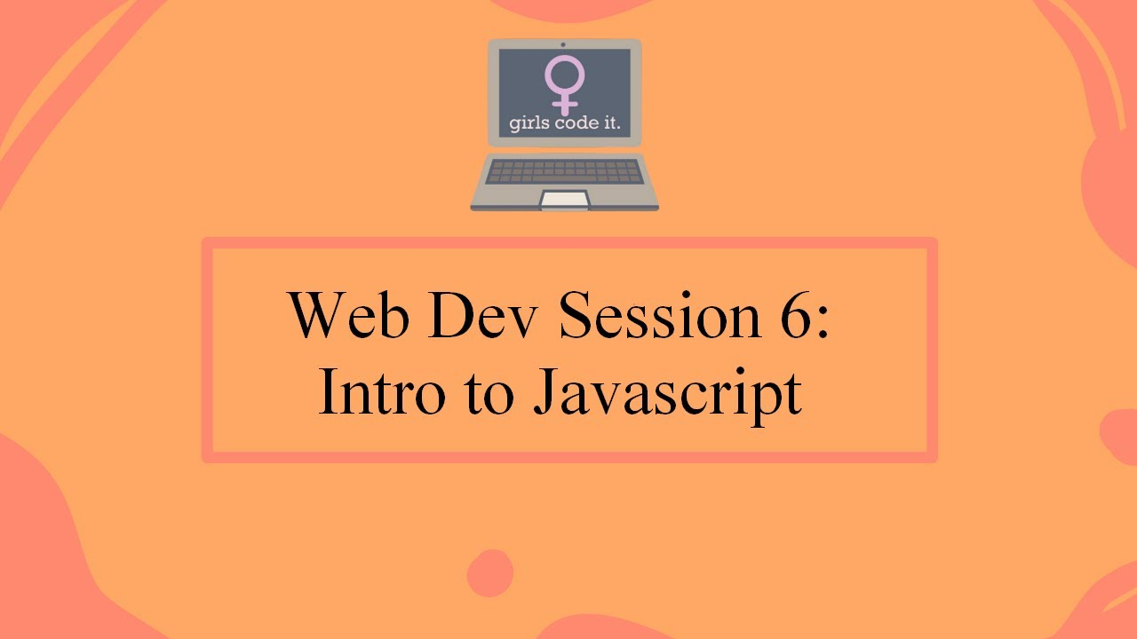 Web Dev Session 6: Introduction to Javascript