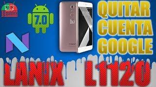 QUITAR CUENTA GOOGLE LANIX L1120 - ANDROID 7.0