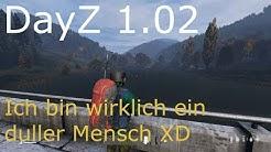 DayZ 1.02 Ich bin wirklich dull XD Deutsch [80]