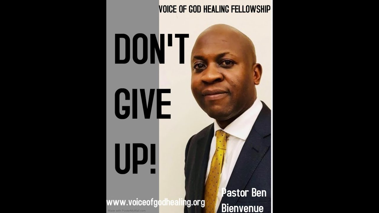 """Don't give up"" Pastor Ben Bienvenue "" Exhortation on Healing series"""