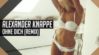 Alexander Knappe - Ohne Dich (Monkey Punch Remix)