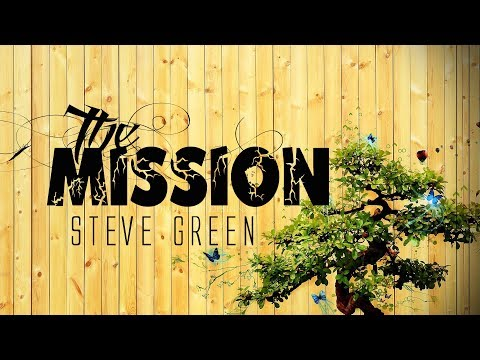 The Mission - Steve Green (With Lyrics)