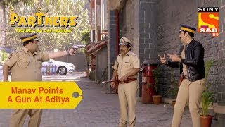 Your Favorite Character | Manav Points A Gun At Aditya | Partners Trouble Ho Gayi Double