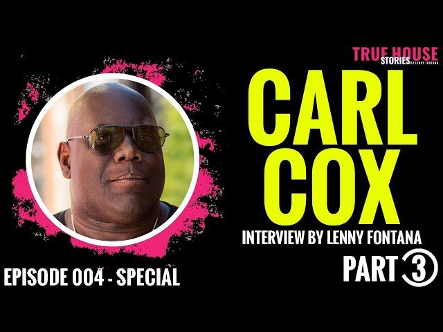 Carl Cox interviewed by Lenny Fontana for True House Stories Special Show 2021 # 004 (Part 2)