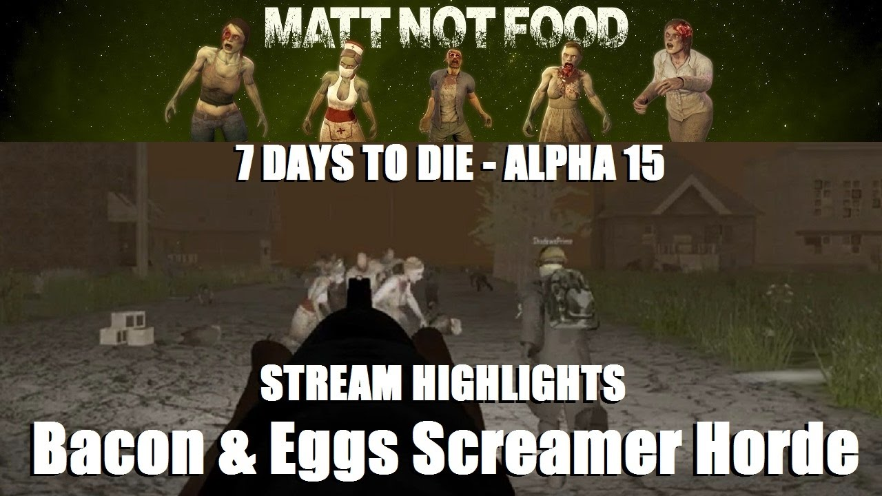 7 days to die stream highlights bacon eggs screamer horde youtube. Black Bedroom Furniture Sets. Home Design Ideas
