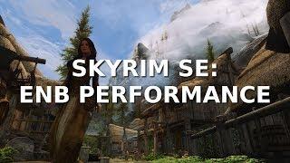 Skyrim: SE ENB's - Benchmarking FPS Loss